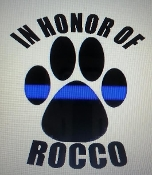 IN HONOR OF ROCCO FALLEN POLICE K-9