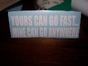 YOURS CAN GO FAST MINE CAN GO ANYWHERE VINYL DECAL STICKER