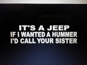 IT'S A JEEP IF I WANTED A HUMMER I'D CALL YOUR SISTER DECAL