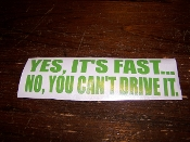 YES IT'S FAST NO YOU CAN'T DRIVE IT VINYL DECAL STICKER