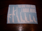 YOU HAVE YOUR FAMILY I HAVE MINE GUN VINYL DECAL STICKER