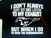 MUSTANG LISTEN TO MY EXHAUST T-SHIRT CHOOSE SIZE AND COLOR